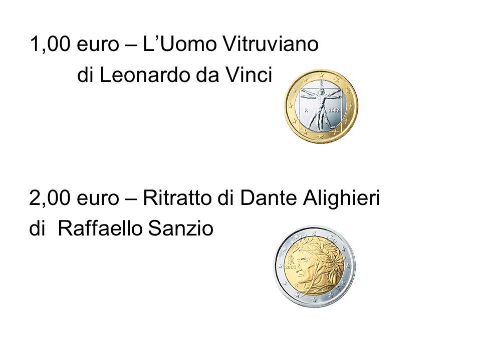 1,00 euro – L'Uomo Vitruviano di Leonardo da Vinci 2,00 euro – Ritratto di Dante Alighieri di Raffaello Sanzio