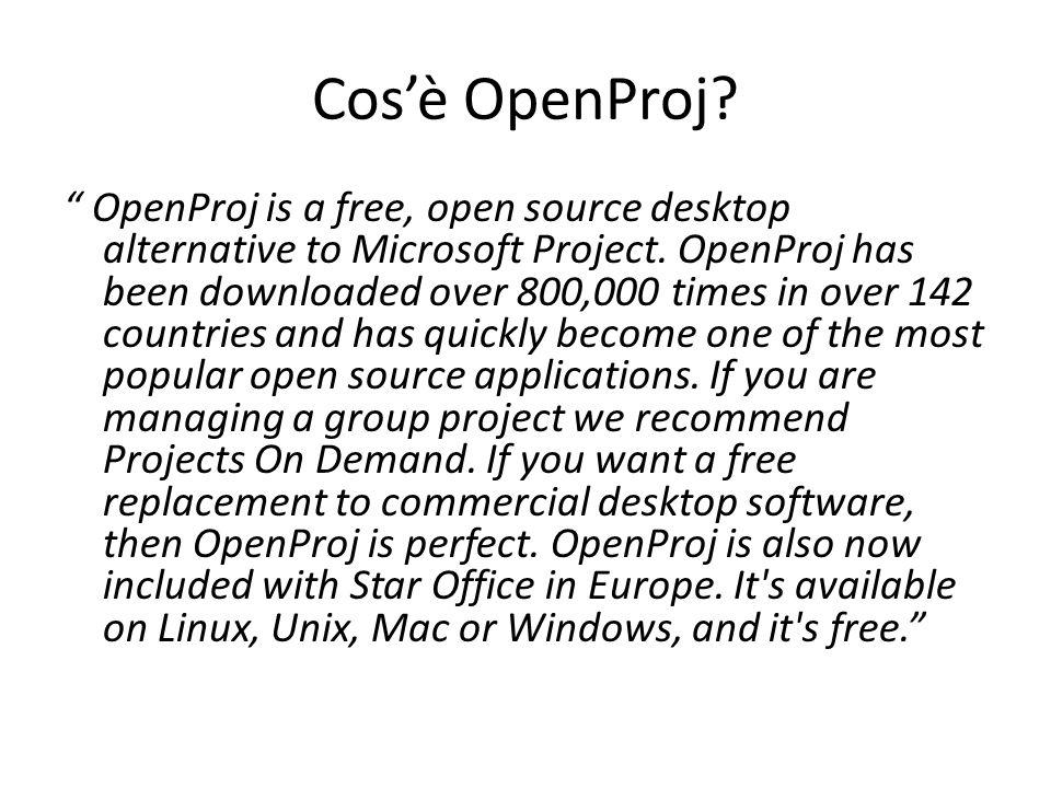 """Cos'è OpenProj? """" OpenProj is a free, open source desktop alternative to Microsoft Project. OpenProj has been downloaded over 800,000 times in over 14"""
