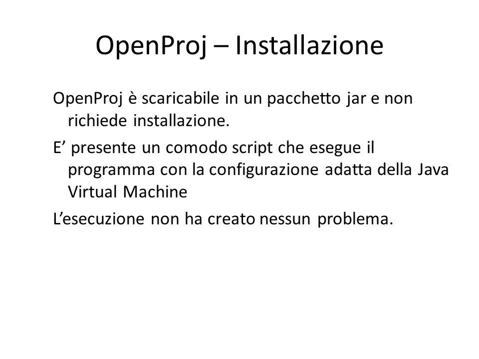 OpenProj – Installazione OpenProj è scaricabile in un pacchetto jar e non richiede installazione. E' presente un comodo script che esegue il programma