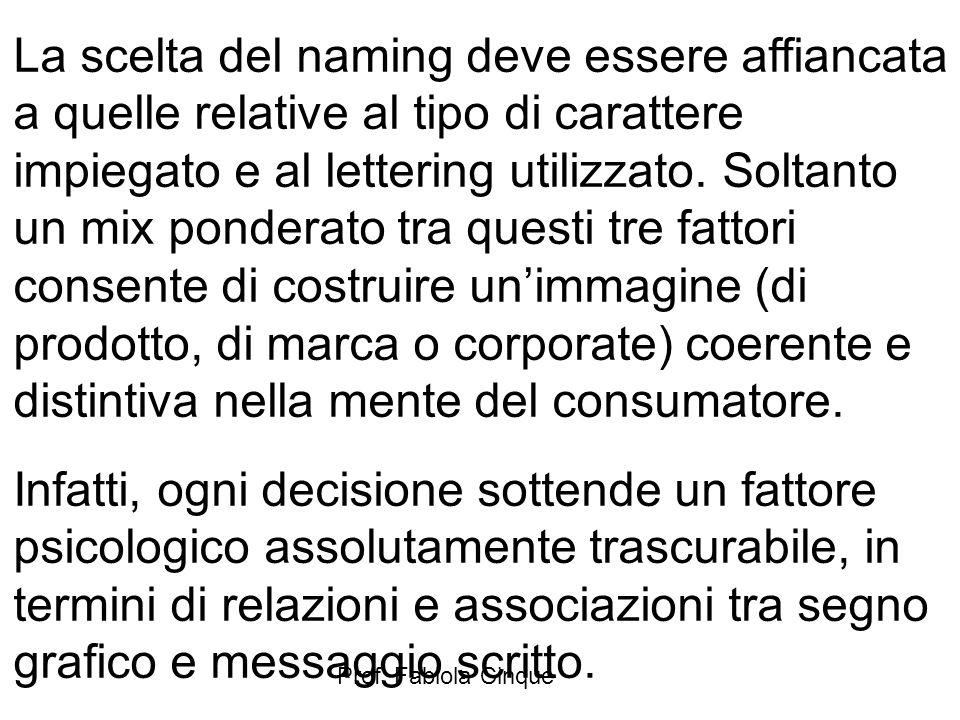 Prof. Fabiola Cinque La scelta del naming deve essere affiancata a quelle relative al tipo di carattere impiegato e al lettering utilizzato. Soltanto