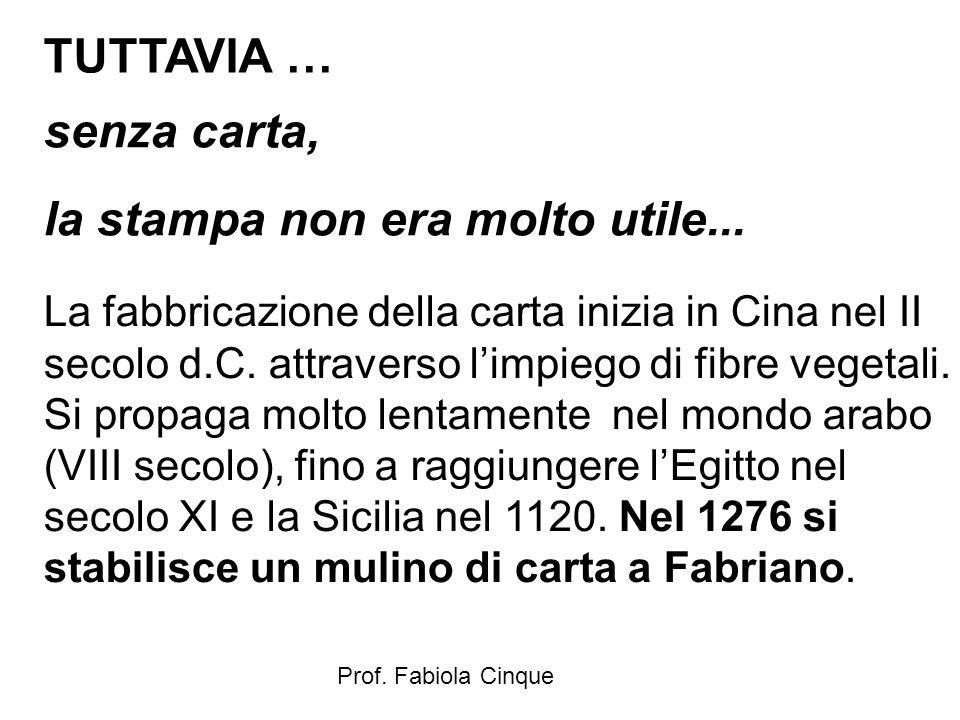 Prof. Fabiola Cinque TUTTAVIA … senza carta, la stampa non era molto utile... La fabbricazione della carta inizia in Cina nel II secolo d.C. attravers