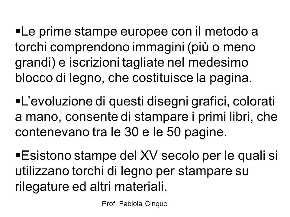 Prof. Fabiola Cinque  Le prime stampe europee con il metodo a torchi comprendono immagini (più o meno grandi) e iscrizioni tagliate nel medesimo bloc