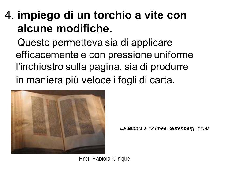 Prof. Fabiola Cinque 4. impiego di un torchio a vite con alcune modifiche. Questo permetteva sia di applicare efficacemente e con pressione uniforme l