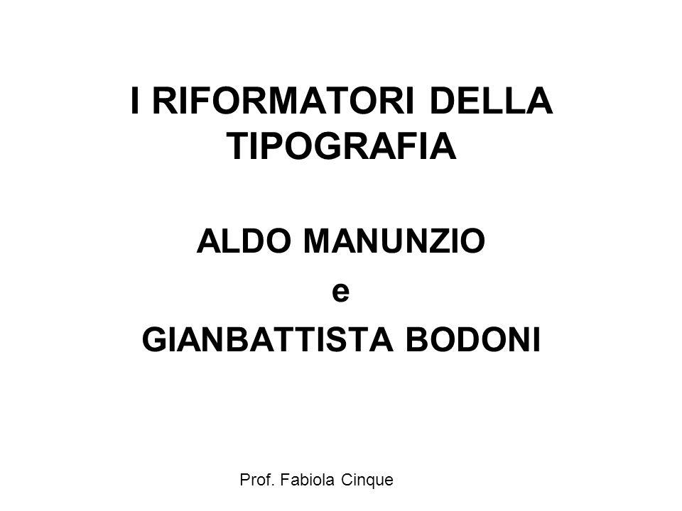 Prof. Fabiola Cinque I RIFORMATORI DELLA TIPOGRAFIA ALDO MANUNZIO e GIANBATTISTA BODONI