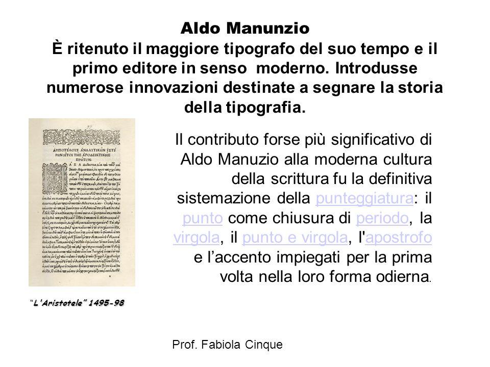 Prof. Fabiola Cinque Aldo Manunzio È ritenuto il maggiore tipografo del suo tempo e il primo editore in senso moderno. Introdusse numerose innovazioni