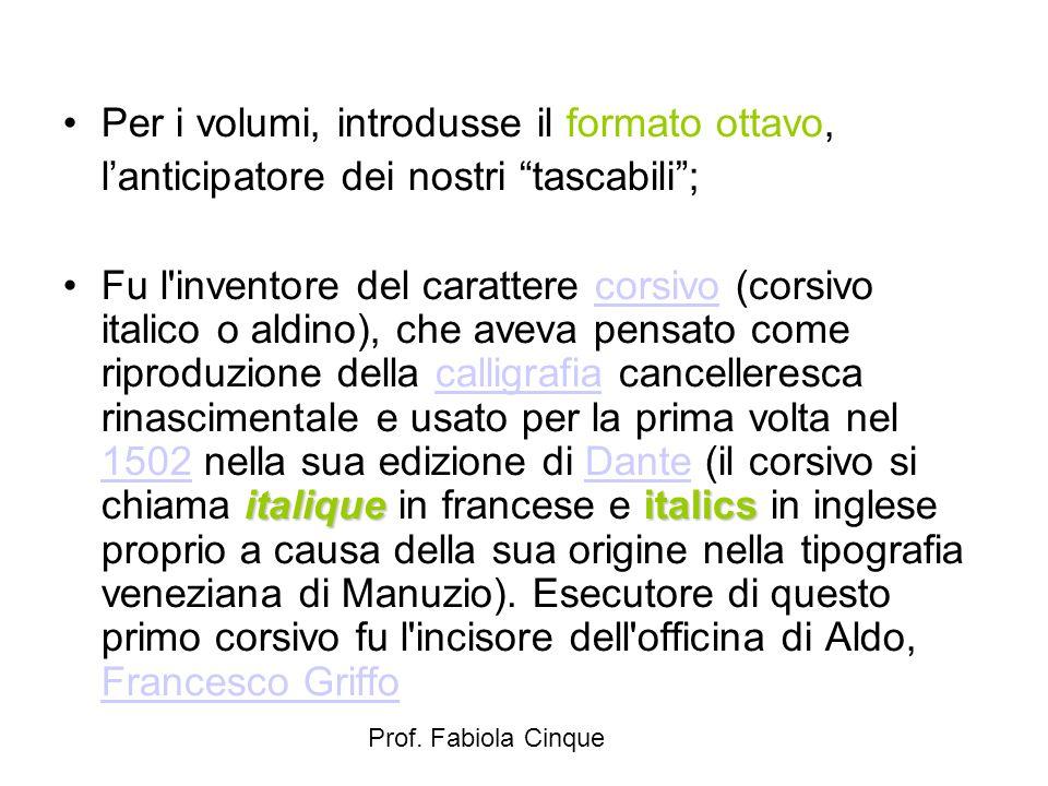 """Prof. Fabiola Cinque Per i volumi, introdusse il formato ottavo, l'anticipatore dei nostri """"tascabili""""; italiqueitalicsFu l'inventore del carattere co"""