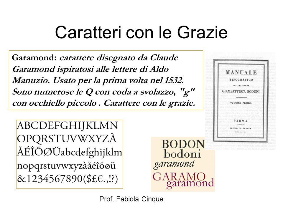 Prof. Fabiola Cinque Caratteri con le Grazie Garamond: carattere disegnato da Claude Garamond ispiratosi alle lettere di Aldo Manuzio. Usato per la pr