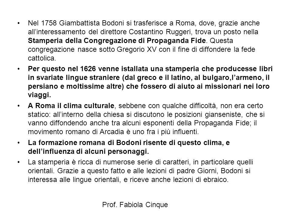 Prof. Fabiola Cinque Nel 1758 Giambattista Bodoni si trasferisce a Roma, dove, grazie anche all'interessamento del direttore Costantino Ruggeri, trova