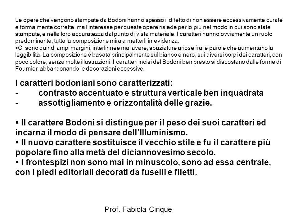 Prof. Fabiola Cinque Le opere che vengono stampate da Bodoni hanno spesso il difetto di non essere eccessivamente curate e formalmente corrette, ma l'