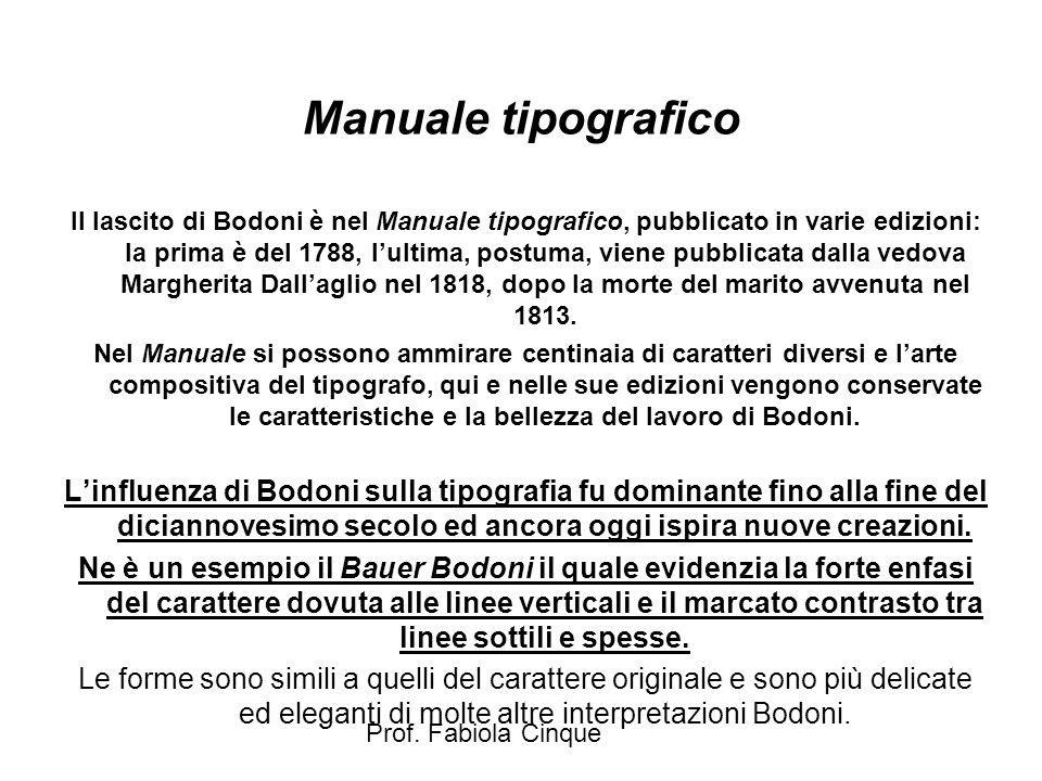 Prof. Fabiola Cinque Manuale tipografico Il lascito di Bodoni è nel Manuale tipografico, pubblicato in varie edizioni: la prima è del 1788, l'ultima,