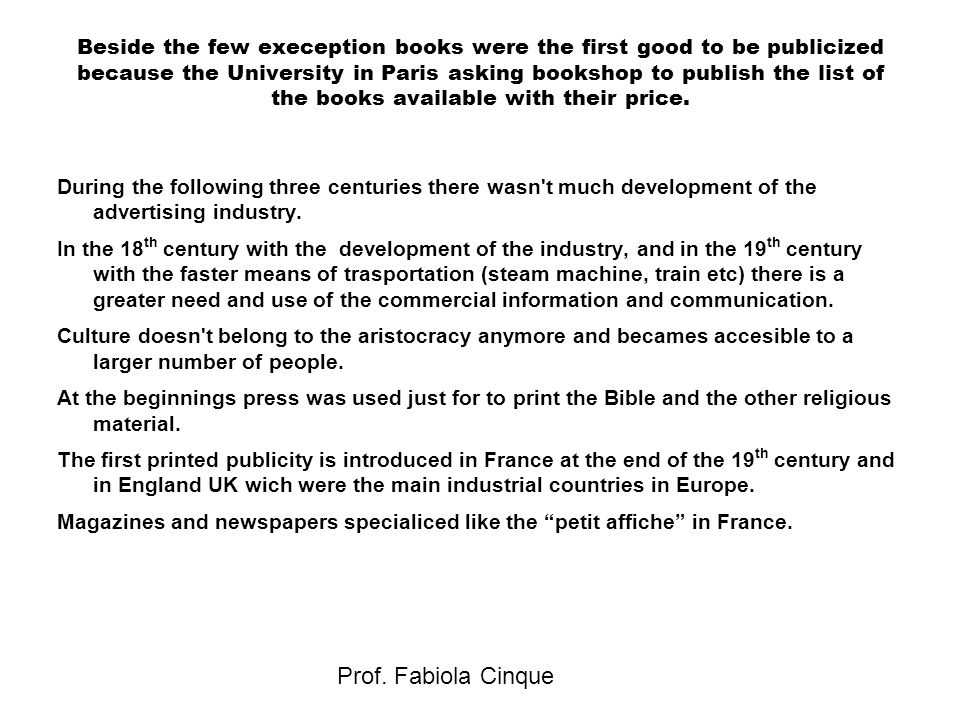 Prof. Fabiola Cinque Beside the few exeception books were the first good to be publicized because the University in Paris asking bookshop to publish t