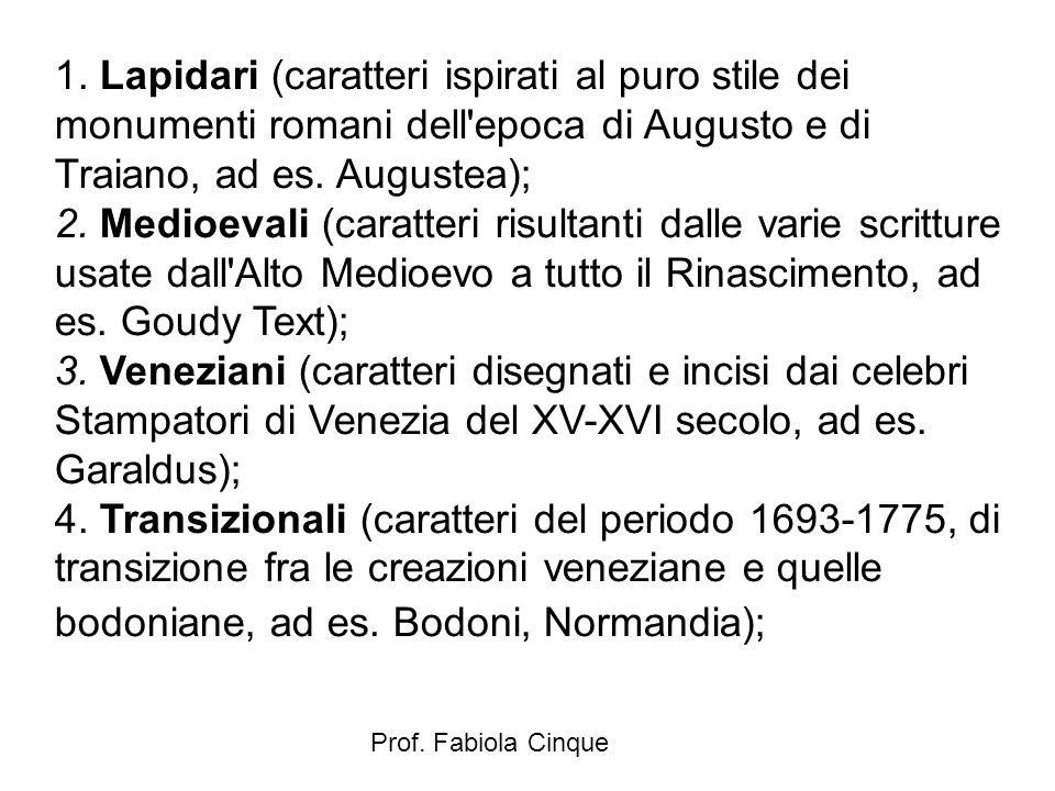 Prof. Fabiola Cinque 1. Lapidari (caratteri ispirati al puro stile dei monumenti romani dell'epoca di Augusto e di Traiano, ad es. Augustea); 2. Medio