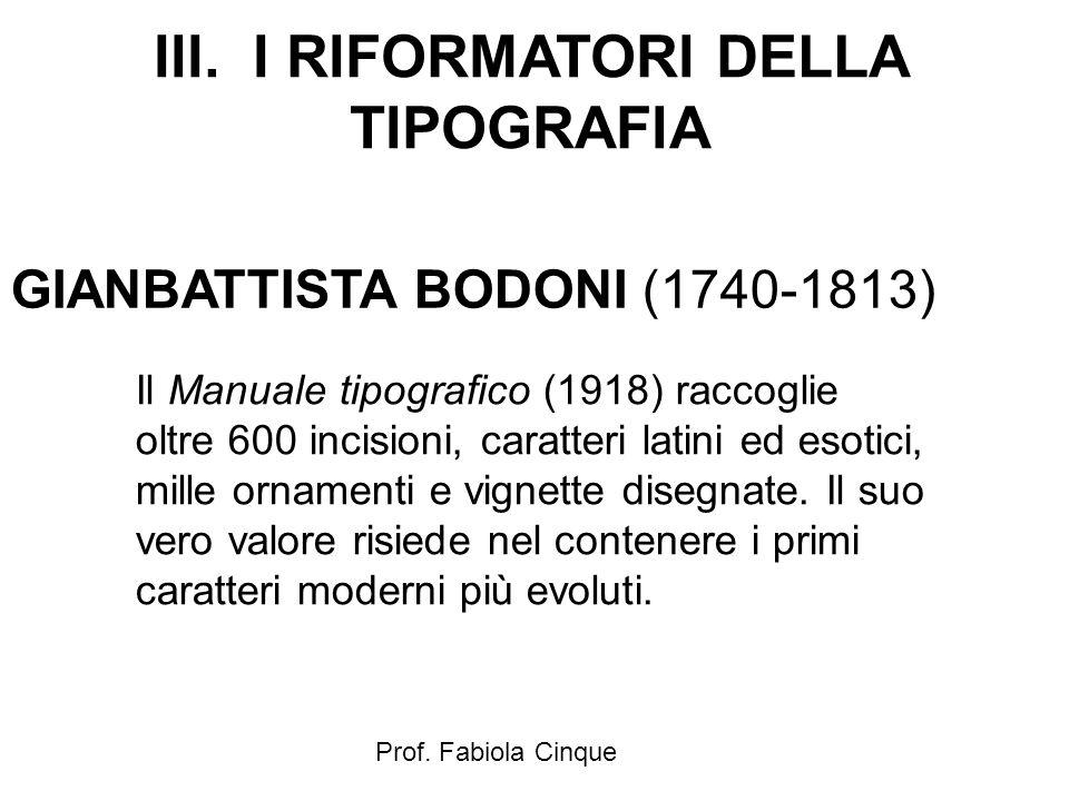 III. I RIFORMATORI DELLA TIPOGRAFIA GIANBATTISTA BODONI (1740-1813) Il Manuale tipografico (1918) raccoglie oltre 600 incisioni, caratteri latini ed e