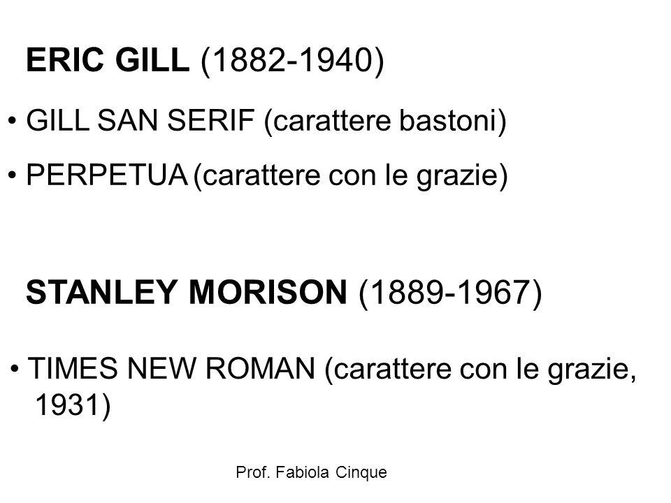 Prof. Fabiola Cinque ERIC GILL (1882-1940) GILL SAN SERIF (carattere bastoni) PERPETUA (carattere con le grazie) STANLEY MORISON (1889-1967) TIMES NEW