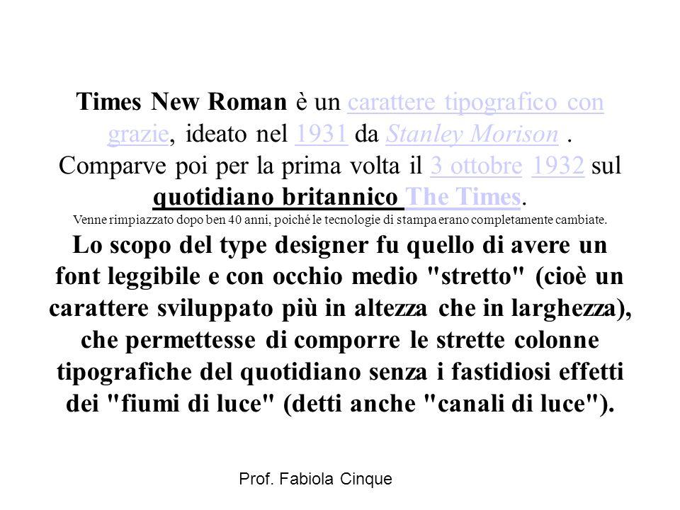 Times New Roman è un carattere tipografico con grazie, ideato nel 1931 da Stanley Morison. Comparve poi per la prima volta il 3 ottobre 1932 sul quoti