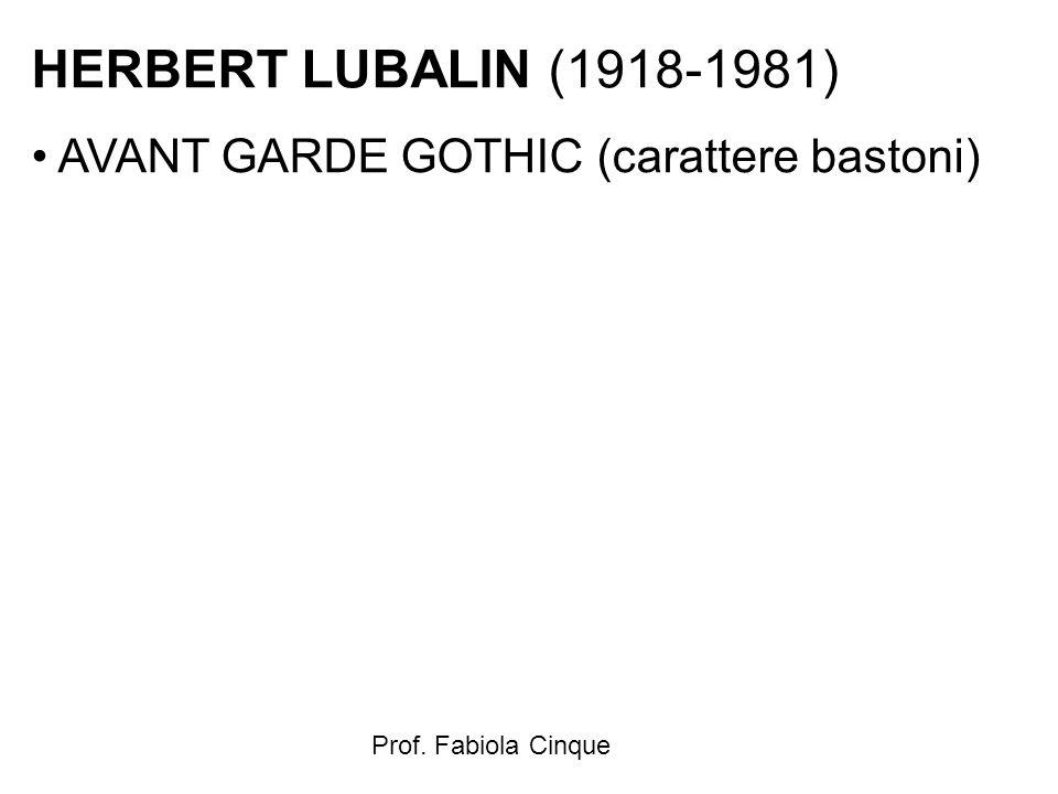 Prof. Fabiola Cinque HERBERT LUBALIN (1918-1981) AVANT GARDE GOTHIC (carattere bastoni)
