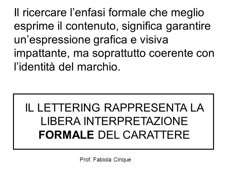Prof. Fabiola Cinque Il ricercare l'enfasi formale che meglio esprime il contenuto, significa garantire un'espressione grafica e visiva impattante, ma
