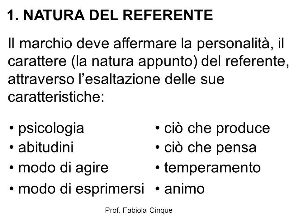Prof. Fabiola Cinque 1. NATURA DEL REFERENTE Il marchio deve affermare la personalità, il carattere (la natura appunto) del referente, attraverso l'es