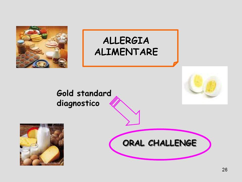 26 ORAL CHALLENGE ALLERGIA ALIMENTARE Gold standard diagnostico