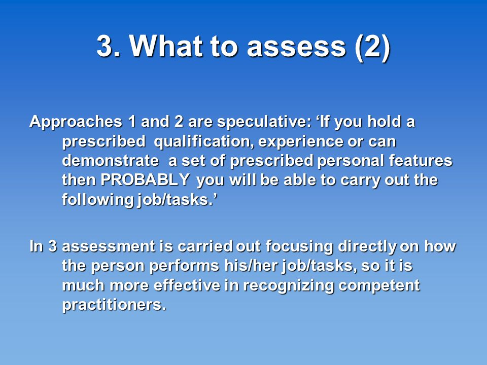 3. What to assess (2) Approaches 1 and 2 are speculative: 'If you hold a prescribed qualification, experience or can demonstrate a set of prescribed p