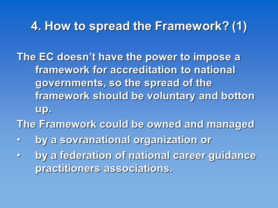 4. How to spread the Framework? (1) The EC doesn't have the power to impose a framework for accreditation to national governments, so the spread of th