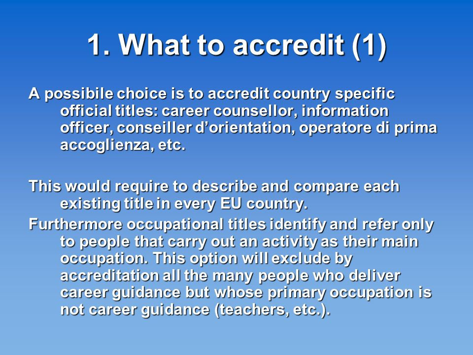 1. What to accredit (1) A possibile choice is to accredit country specific official titles: career counsellor, information officer, conseiller d'orien