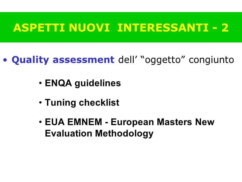 ASPETTI NUOVI INTERESSANTI - 2 Quality assessment dell' oggetto congiunto ENQA guidelines Tuning checklist EUA EMNEM - European Masters New Evaluation Methodology
