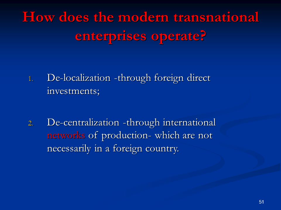 51 How does the modern transnational enterprises operate.