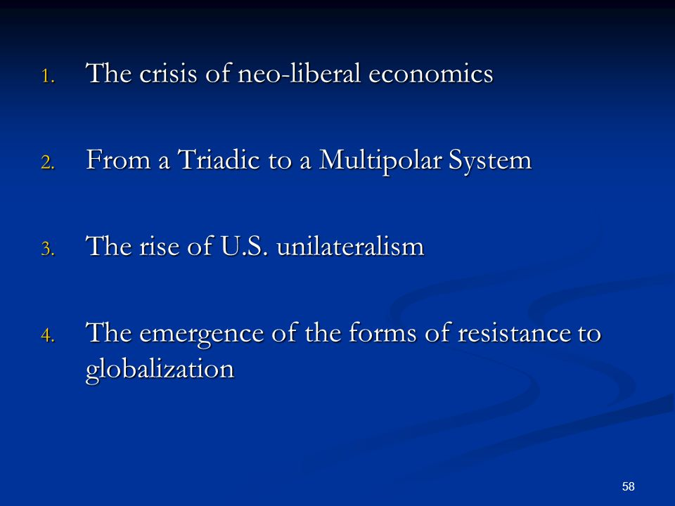 58 1. The crisis of neo-liberal economics 2. From a Triadic to a Multipolar System 3.
