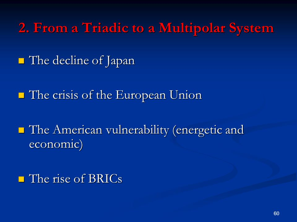 60 2. From a Triadic to a Multipolar System The decline of Japan The decline of Japan The crisis of the European Union The crisis of the European Unio
