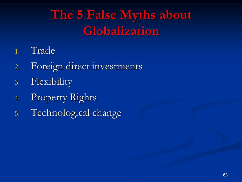 63 The 5 False Myths about Globalization 1. Trade 2.