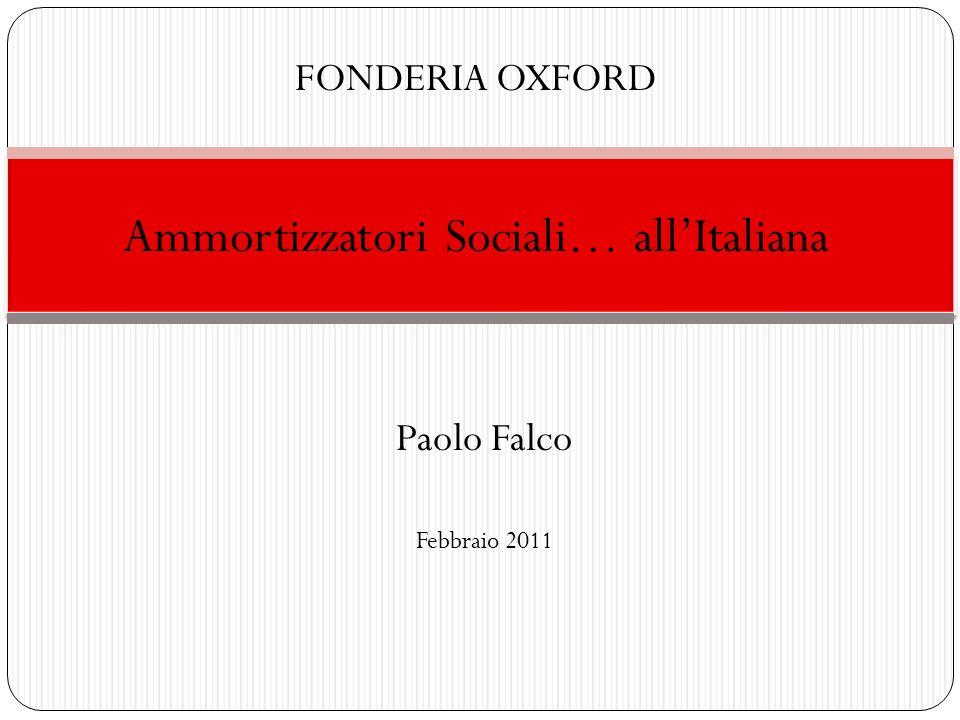 Ammortizzatori Sociali… all'Italiana Paolo Falco Febbraio 2011 FONDERIA OXFORD