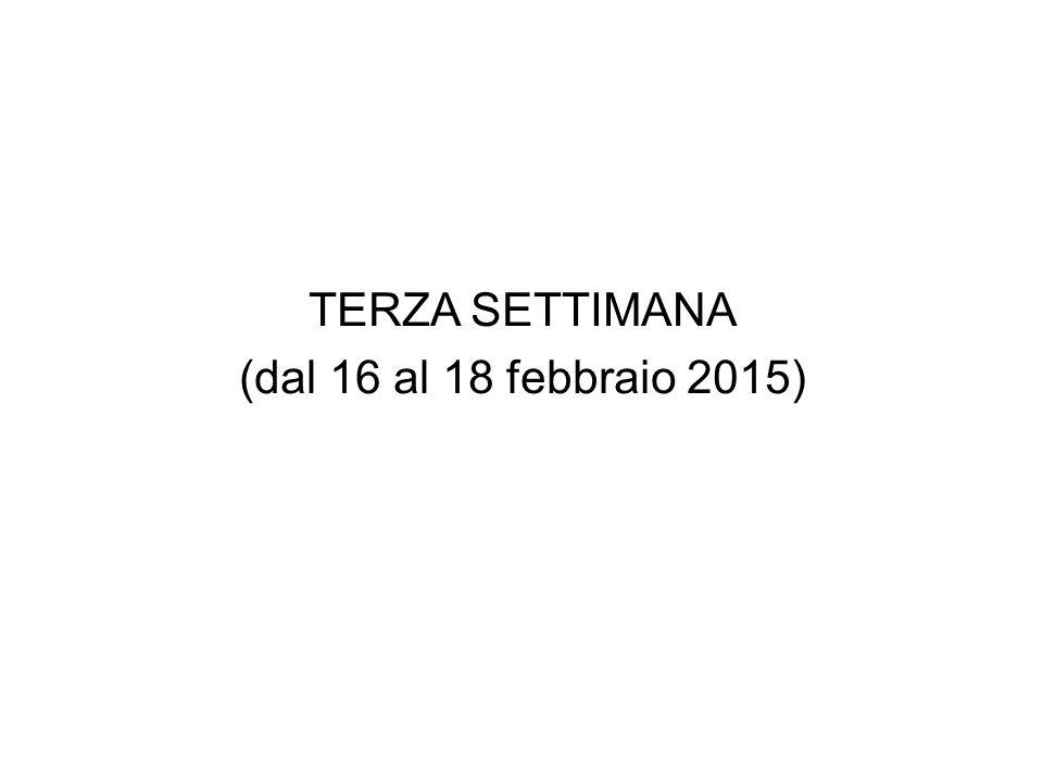TERZA SETTIMANA (dal 16 al 18 febbraio 2015)