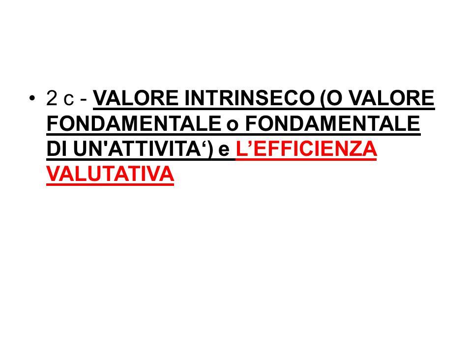 2 c - VALORE INTRINSECO (O VALORE FONDAMENTALE o FONDAMENTALE DI UN ATTIVITA') e L'EFFICIENZA VALUTATIVA