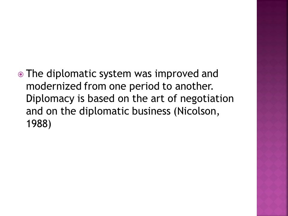  The diplomatic system was improved and modernized from one period to another.