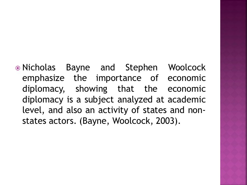  Nicholas Bayne and Stephen Woolcock emphasize the importance of economic diplomacy, showing that the economic diplomacy is a subject analyzed at academic level, and also an activity of states and non- states actors.
