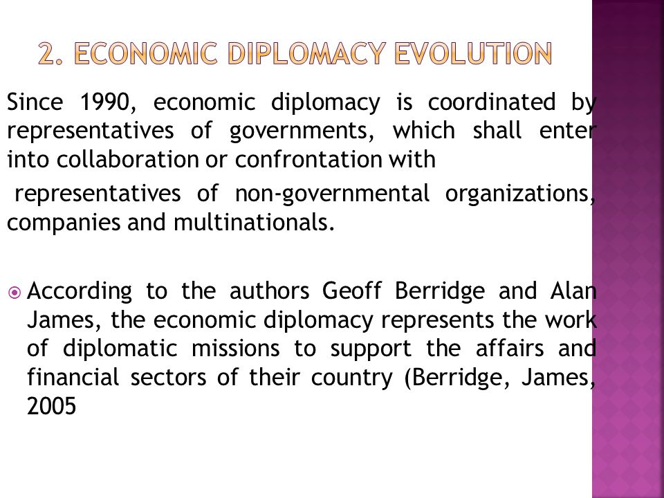 Since 1990, economic diplomacy is coordinated by representatives of governments, which shall enter into collaboration or confrontation with representatives of non-governmental organizations, companies and multinationals.