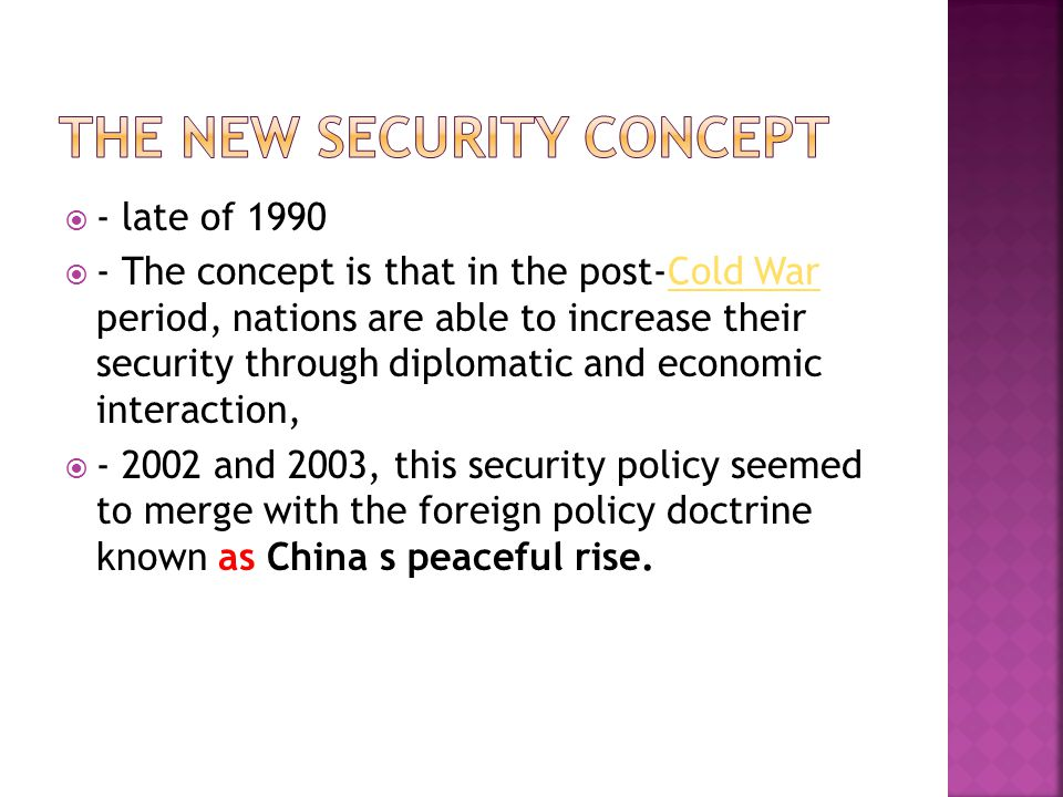  - late of 1990  - The concept is that in the post-Cold War period, nations are able to increase their security through diplomatic and economic inte