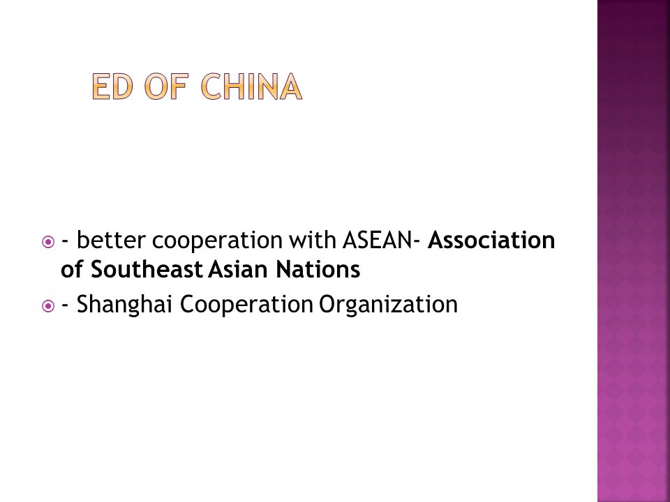  - better cooperation with ASEAN- Association of Southeast Asian Nations  - Shanghai Cooperation Organization