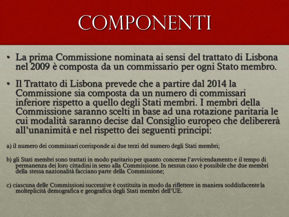 COMPONENTI La prima Commissione nominata ai sensi del trattato di Lisbona nel 2009 è composta da un commissario per ogni Stato membro.La prima Commissione nominata ai sensi del trattato di Lisbona nel 2009 è composta da un commissario per ogni Stato membro.