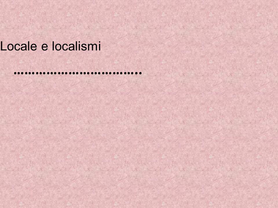 Locale e localismi ……………………………..