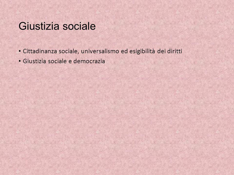 Giustizia sociale Cittadinanza sociale, universalismo ed esigibilità dei diritti Giustizia sociale e democrazia
