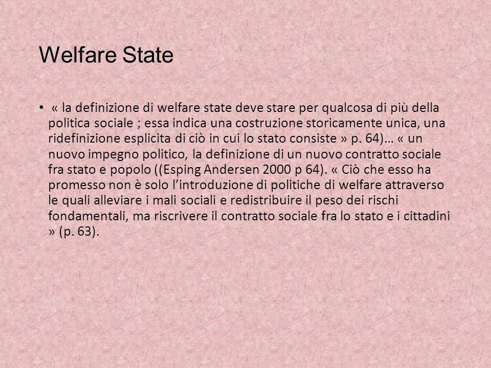 Welfare State « la definizione di welfare state deve stare per qualcosa di più della politica sociale ; essa indica una costruzione storicamente unica