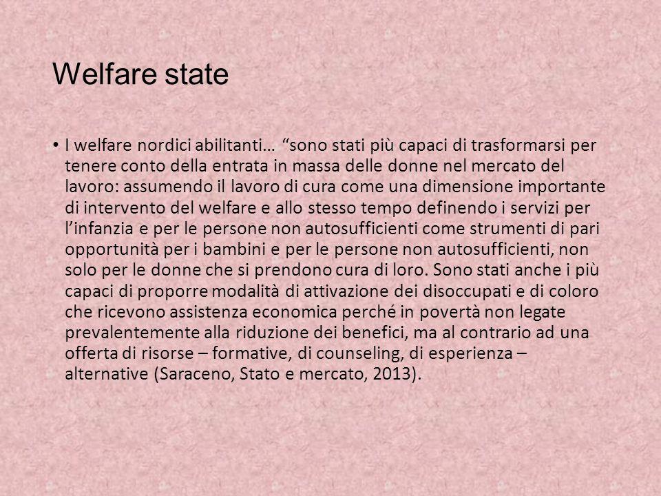 """Welfare state I welfare nordici abilitanti… """"sono stati più capaci di trasformarsi per tenere conto della entrata in massa delle donne nel mercato del"""