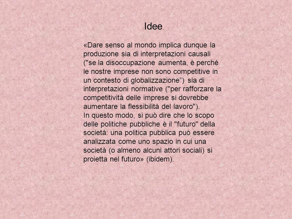 Idee «Dare senso al mondo implica dunque la produzione sia di interpretazioni causali (