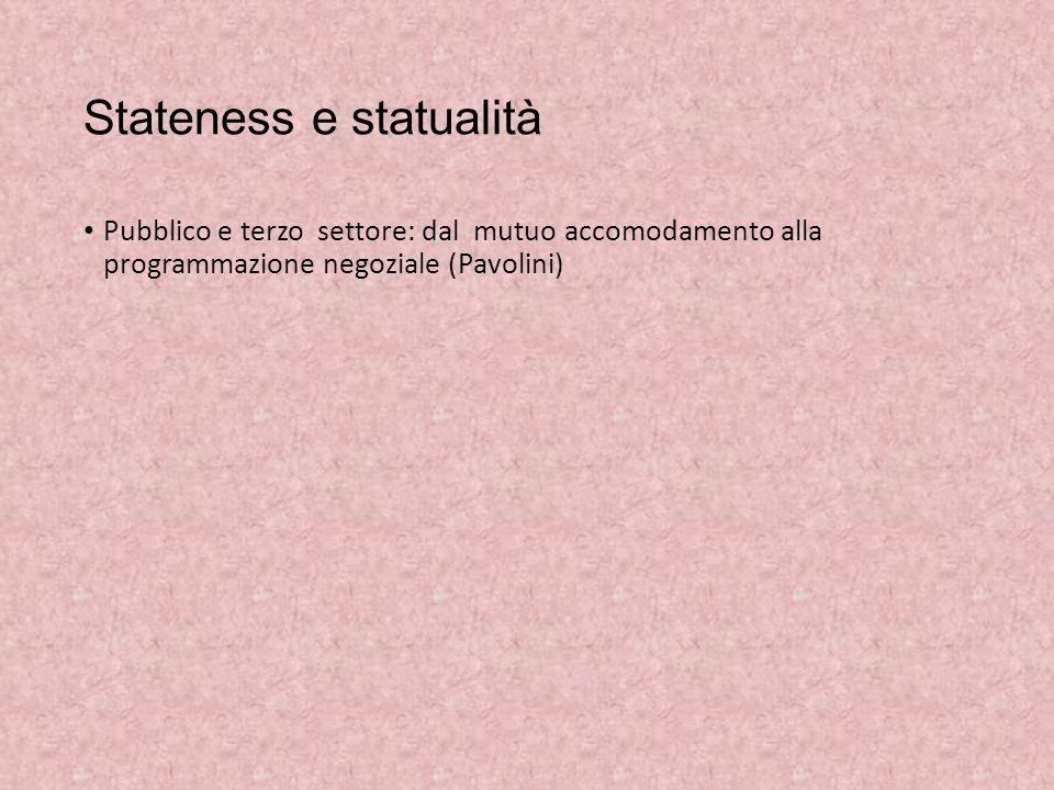 Stateness e statualità Pubblico e terzo settore: dal mutuo accomodamento alla programmazione negoziale (Pavolini)
