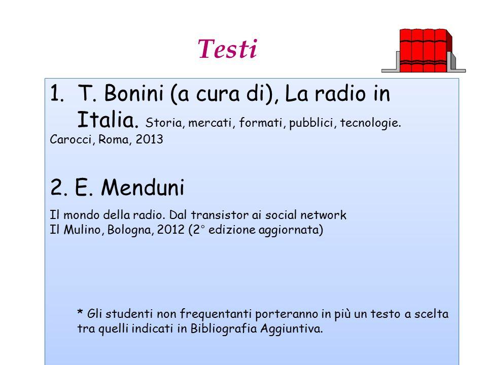 Testi 1.T. Bonini (a cura di), La radio in Italia. Storia, mercati, formati, pubblici, tecnologie. Carocci, Roma, 2013 2. E. Menduni Il mondo della ra
