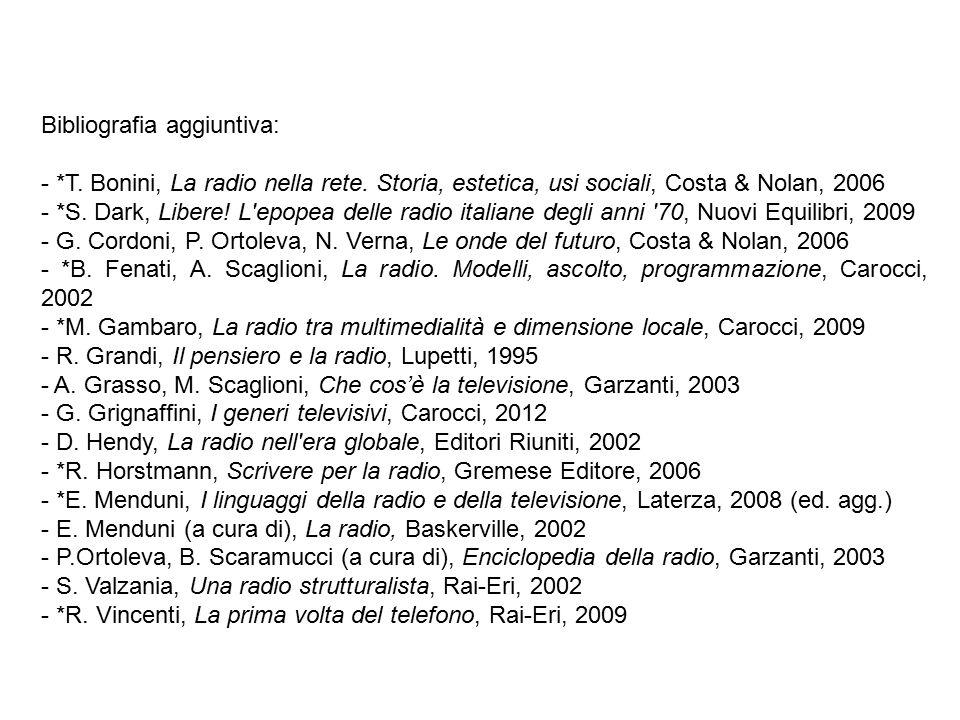 Bibliografia aggiuntiva: - *T. Bonini, La radio nella rete. Storia, estetica, usi sociali, Costa & Nolan, 2006 - *S. Dark, Libere! L'epopea delle radi