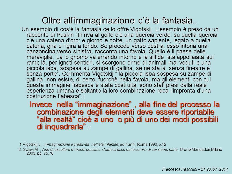 """Oltre all'immaginazione c'è la fantasia Oltre all'immaginazione c'è la fantasia … """"Un esempio di cos'è la fantasia ce lo offre Vigotskij. L'esempio è"""