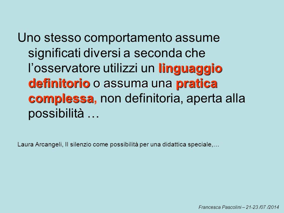 linguaggio definitorioo assuma una pratica complessa Uno stesso comportamento assume significati diversi a seconda che l'osservatore utilizzi un lingu